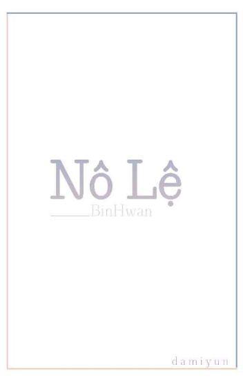 [BinHwan] Nô Lệ