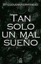 Tan Solo Un Mal Sueño by cloudsovermyhead