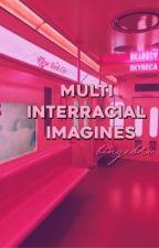 interracial multifandoms imagines ♡ by bexxag