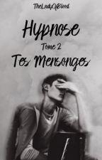 Hypnose, tome 2, Tes Mensonges. // À Venir... [Pas de date prévue] by TheLadyOfBlood