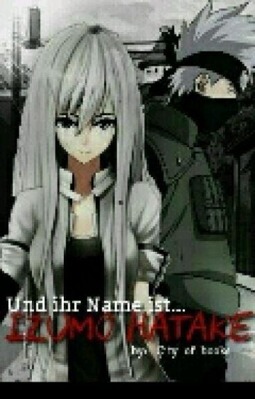 Und ihr Name ist...Izumo Hatake (Naruto [Kakashi] FF)