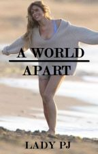 A World Apart (GirlxGirl) by LadyPJ
