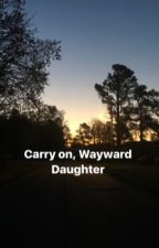 Carry On, Wayward Daughter by ZySavage