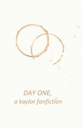 Day One (kaylor fanfiction) by kaylorfunfiction