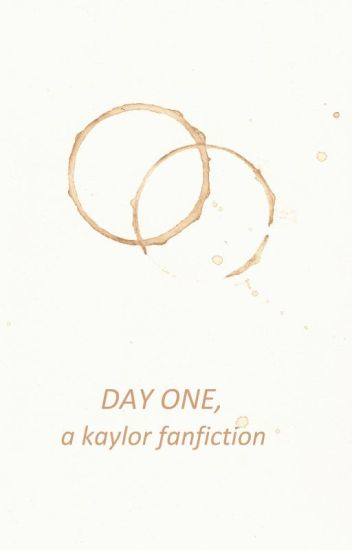Day One (kaylor fanfiction)