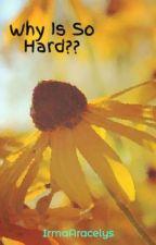 Why Is So Hard?? by IrmaAracelys