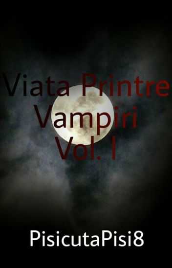 Viata Printre Vampiri [18+] Vol.l (√)