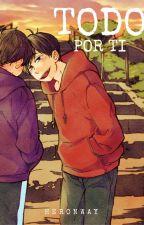 Todo por ti | Osomatsu-san by Heronway