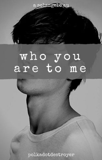 Who You Are To Me (Solangelo AU)