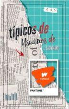 Típicos De Usuarios De Wattpad by -ItsMari