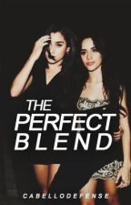 The Perfect Blend (Camren) by CabelloDefense