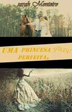 ♔Uma Princesa Quase Perfeita♕ by SaahLautner