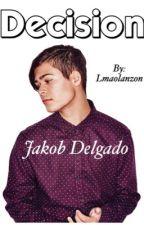 Decision (Jakob Delgado fanfic) by moonlightprecious