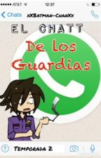 El chatt de los guardias (segunda temporada) FNAF by xXBatman-ShipperXx