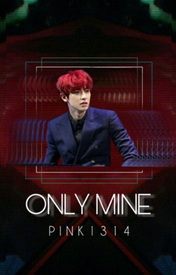 Only Mine (Chanbaek/Baekyeol)