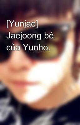 [Yunjae] Jaejoong bé của Yunho.