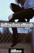 Problemas de Uma Adolescente  by BuhSoarees