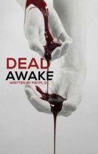 Dead Awake (H.S AU) by mrym_g