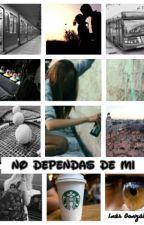 No dependas de mi by ines878