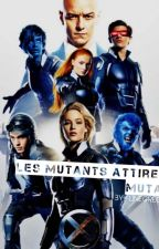 Les Mutants Attirent Les Mutants!... by UneGreChicDeChoc