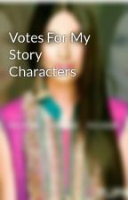 Votes For My Story Characters by pooja1888