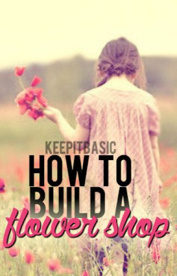 How To Build A Flower Shop