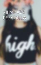 MI MEJOR PESADILLA by nxeliv_