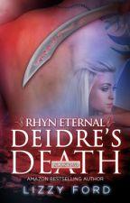 Deidre's Death (#2, Rhyn Eternal Series) by LizzyFord