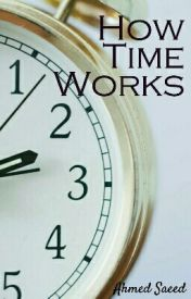 How Time Works by sa3eed22007