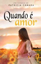 Quando é Amor by patycamarab