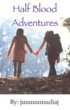 Half Blood Adventures by juuuuuuuuliaj