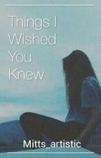 Things I Wished You Knew by Mitts_artistic