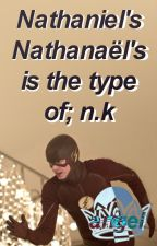Nathaniel's/Nathanaël's is the type of ; n.k ▷2.0 by angel-paralyzed-red