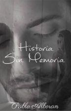 Historia Sin Memoria  (#PNovel) (#CarrotAwards2016) (#BEAwards2016) [TERMINADA] by SolangeDalSanto