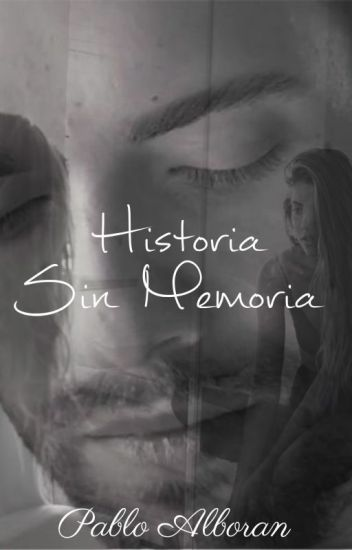 Historia Sin Memoria  (#PNovel) (#CarrotAwards2016) (#BEAwards2016) [TERMINADA]
