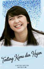 Tentang Kamu dan Hujan by au_chan48