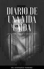 Diario De Una Vida Caída by StephaniePerdomo