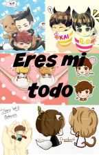 Eres mi todo/exo yaoi by majo1309kpop