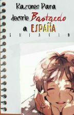 Razones Para Decirle Bastardo A España. by ShiakiW