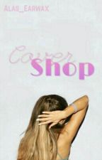 Cover Shop by Alas_Earwax