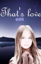 That's Love by medebi