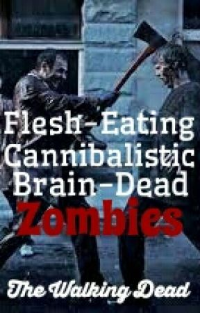 Flesh-Eating, Cannibalistic, Brain-Dead... Zombies. {The Walking Dead} by EveryonesInfected