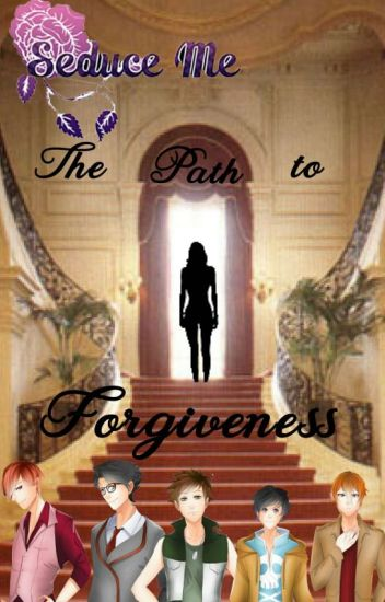 ~ Seduce Me ~ The Path To Forgiveness