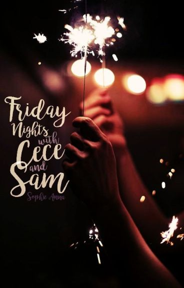 Friday Nights with Cece and Sam by sophieanna