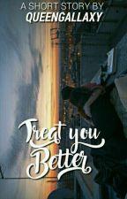 Treat You Better (1/1) by patraniahestia