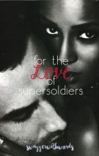 For the Love of Super Soldiers (BWWM) by swaggerwithwords