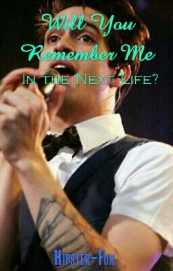 Will You Remember Me In The Next Life? Brendon Urie x reader