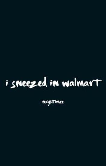 i sneezed in walmart