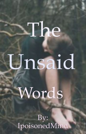 The unsaid words..