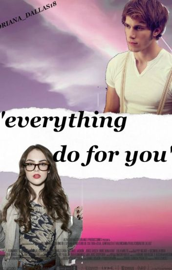 """""""EVERYTHING DO FOR YOU"""""""